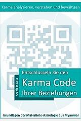Entschlüsseln Sie den Karma Code Ihrer Beziehungen (Grundlagen der MaHaBote-Astrologie aus Myanmar (Burma) 2) Kindle Ausgabe