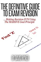 The Definitive Guide To Exam Revision: ... Making Revision FUN Using The MASSIVE Goal Principle Kindle Edition