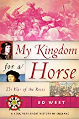 My Kingdom for a Horse: The War of the Roses (A Very, Very Short History of England) Hardcover
