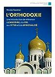 L'orthodoxie: Une introduction de référence à l'histoire, à la foi, aux rites et à la spiritualité