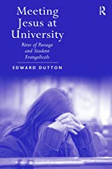 Meeting Jesus at University: Rites of Passage and Student Evangelicals Kindle Edition