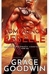 Le Compagnon Rebelle (Programme des Épouses Interstellaires t. 20) Format Kindle
