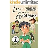 Loco por Andrea: Novela infantil-juvenil de humor. El candoroso relato de un primer amor escolar para niñas y niños. (Los des