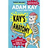 Kay's Anatomy: A Complete Disgusting Guide to the Human Body: A Complete (and Completely Disgusting) Guide to the Human…