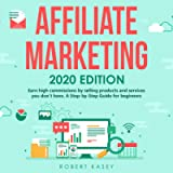 Affiliate Marketing: 2020 Edition: Earn High Commissions by Selling Products and Services You Do Not Have - a Step-by…