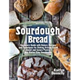 Sourdough Bread: Beginners Guide with Bakers Recipes and Techniques for Baking Artisan Bread, Sweet and Savory Pastry, and Gl