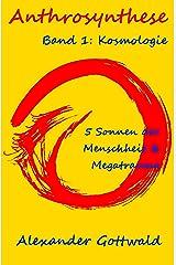 Anthrosynthese Band 1: Kosmologie: 5 Sonnen der Menschheit & Megatrauma Kindle Ausgabe