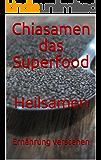Chiasamen das Superfood: Heilsamen