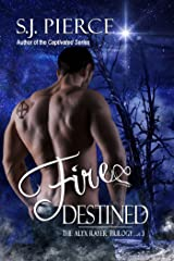 Fire Destined (The Alyx Rayer Trilogy Book 3) Kindle Edition
