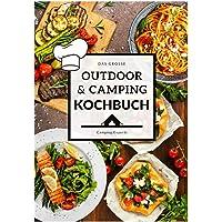 Das große Outdoor & Camping Kochbuch: Outdoor & Camping kochen leicht gemacht - einfache & abwechslungsreiche Outdoor…