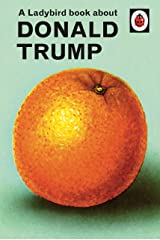 A Ladybird Book About Donald Trump (Ladybirds for Grown-Ups) Hardcover
