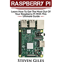 Raspberry Pi Beginners Guide: Ultimate Guide For Rasberry Pi, User guide To Get The Most Out Of Your Investment, Hacking…