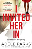 I Invited Her In: The gripping domestic psychological thriller from the Sunday Times Number One bestselling author of Lies Lies Lies