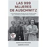Las 999 mujeres de Auschwitz: La extraordinaria historia de las jóvenes judías que llegaron en el primer tren a Auschwitz (Be