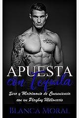 Apuesta con Tequila: Sexo y Matrimonio de Conveniencia con un Playboy Millonario (Novela Romántica y Erótica) Versión Kindle