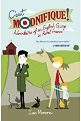 C'est Modnifique!: Adventures of an English Grump in Rural France Kindle Edition