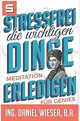 Stressfrei die wichtigen Dinge erledigen: Meditation für Genies - Stressbewältigung im Alltag - Kindle Ausgabe
