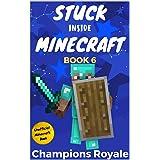 Stuck Inside Minecraft: Book 6 (Unofficial Minecraft Isekai LitRPG Survival Series)