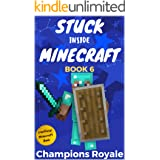 Stuck Inside Minecraft: Book 6 (Unofficial Minecraft Isekai LitRPG Survival Series)