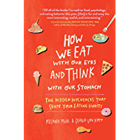 How We Eat With Our Eyes and Think With Our Stomach: The Hidden Influences That Shape Your Eating Habits (English…