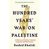 The Hundred Years' War on Palestine: A History of Settler Colonial Conquest and Resistance (English Edition)