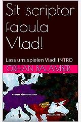 Sit scriptor fabula Vlad! : Lass uns spielen Vlad! INTRO Kindle Ausgabe