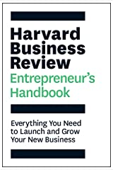 The Harvard Business Review Entrepreneur's Handbook: Everything You Need to Launch and Grow Your New Business (HBR Handbooks) Paperback