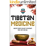 Tibetan Medicine: Ancient Chinese Healing To Rejuvenate Mind, Body, And Soul (Chinese Medicine - Chinese Herbs - Herbal Remed