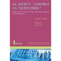 La société : contrat ou institution ?: Droits étasunien, français, belge, néerlandais, allemand et luxembourgeois