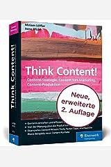 Think Content!: Die 2. Auflage des Content-Marketing-Standardwerks. Neue Content-Formate, neue Best Practices, neues Kapitel zur Content-Produktion Broschiert