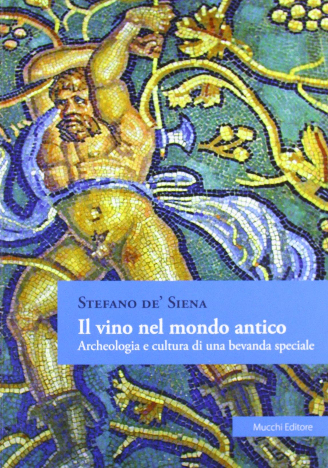 Il vino nel mondo antico. Archeologia e cultura di una bevanda speciale