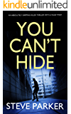 YOU CAN'T HIDE an absolutely gripping killer thriller with a huge twist (Detective Ray Paterson Book 4)