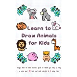 Learn to Draw Animals for Kids: Simple How to Draw Animals Guide to Teach You Step by Step to Draw Your 40 Cute and Cool Anim