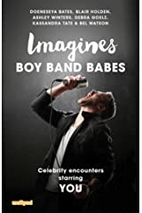 Imagines: Boy Band Babes (Imagines: Celebrity Encounters Starring You) Kindle Edition
