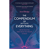 The Compendium of (Not Quite) Everything: All the Facts You Didn't Know You Wanted to Know (English Edition)