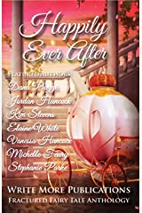 Happily Ever After: The Write More Publications Fractured Fairy Tale Anthology Kindle Edition