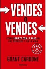 Vendes O Vendes: Cómo Salirte Con La Tuya En Los Negocios Y En La Vida / Sell or Be Sold Paperback