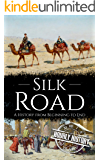 Silk Road: A History from Beginning to End