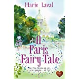 A Paris Fairy Tale: A heart-warming new novel of love and friendship. Highly recommended.