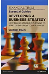 Developing a Business Strategy: How to Use Strategic Planning to Start Up or Grow Your Business (The FT Guides) Paperback