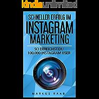 Instagram Marketing - So erreichst DU 100.000 Instagram User: Dein Instagram Marketing - Die genaue Anleitung zum…
