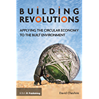 Building Revolutions: Applying the Circular Economy to the Built Environment (English Edition)