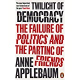 The Twilight of Democracy: The Failure of Politics and the Parting of Friends