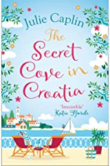 The Secret Cove in Croatia: The best feel good romance for the summer! (Romantic Escapes, Book 5) Kindle Edition