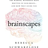 Brainscapes: The Warped, Wondrous Maps Written in Your Brain - and How They Guide You