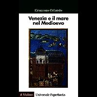 Venezia e il mare nel Medioevo (Universale paperbacks Il Mulino Vol. 666)