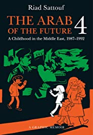 The Arab of the Future 4: A Graphic Memoir of a Childhood in the Middle East, 1987-1992