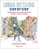 Urban Sketching Step by Step: Techniques for Creating Quick & Lively Urban Scenes