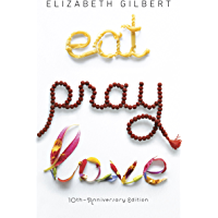 Eat Pray Love 10th-Anniversary Edition: One Woman's Search for Everything Across Italy, India and Indonesia (English…