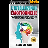 L'INTELLIGENCE ÉMOTIONNELLE: Guide pratique de gestion des émotions pour transformer la pensée négative en pensée…